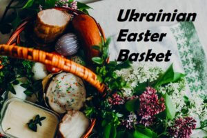 What Ukrainians put in an Easter basket? Traditional food and symbolism